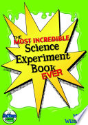 The Most Incredible Science Experiment Book Ever!