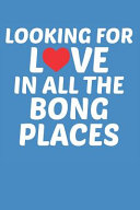 Looking For Love In All The Bong Places