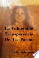 La Vulnerable Transparencia de la Pasion