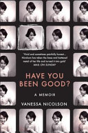 Have You Been Good? : harold nicolson, chronicling holidays at sissinghurst, reckless youth,...