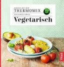 Kochen mit dem Thermomix   Vegetarisch