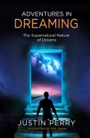 Adventures in Dreaming Spiritual Experiences This Book Will