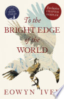 TO THE BRIGHT EDGE OF THE WORLD  Exclusive Chapter Sampler