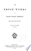 The Prose Works Of Ralph Waldo Emerson Nature The American Scholar Address To The Senior Class In Divinity College Cambridge 1838 Literary Ethics Method Of Nature Man The Reformer Lecture On The Times The Conservative The Transcendalist The Young American Essays 1st And 2d Ser