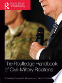 The Routledge Handbook of Civil military Relations