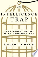 The Intelligence Trap  Why Smart People Make Dumb Mistakes Book PDF
