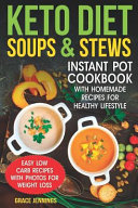 Keto Diet Soups Stews Instant Pot Cookbook With Homemade Recipes For Healthy Lifestyle Diet Ketogenic What Is The Keto Diet Soup Fast Ke