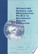 Attracting Science and Mathematics Ph D s to Secondary School Education
