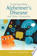 Understanding Alzheimer s Disease and Other Dementias