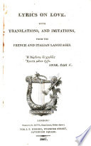 Lyrics on love  With translations and imitations from the French and Italian languages