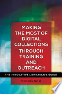 Making the Most of Digital Collections through Training and Outreach: The Innovative Librarian's Guide