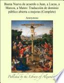 Buena Nueva de acuerdo a Juan, a Lucas, a Marcos, a Mateo: TraducciÑn de dominio pÏblico abierta a mejoras (Complete)