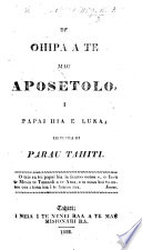 Te Ohipa a te mau Aposetolo, i Papai hia e Luka; iriti hia ei Parau Tahiti. [Translated by Henry Nott.]
