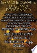 Grandi biografie di grandi personaggi  Sei biografie  Giacomo Leopardi  Gabriele D Annunzio  Jean Jacques Rousseau  Eleonora Duse  Fryderyk Chopin  Cristina di Belgiojoso