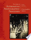 The Book of Alternative Photographic Processes The Book Of Alternative Photographic