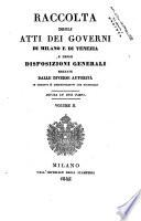 Raccolta degli atti dei governi di Milano e di Venezia e delle disposizioni generali emanate dalle diverse autorit   in oggetti si amminstrativi che giudiziarj