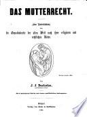 Das Mutterrecht Eine Untersuchung Ber Die Gynaikokratie Der Alten Welt Nach Ihrer Religi Sen Und Rechtlichen Natur Etc