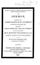 The End of Our Being, in Connexion with the Shortness of Life, Illustrated and Improved: a Sermon, Preached in the Parish Church of St. Cuthbert's on the 19th of August, 1827, Being the Sabbath Immediately After the Interment of ... Sir H. Moncrieff Wellwood ... Including a Sketch of His Life and Character