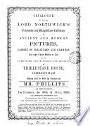 Catalogue of the late lord Northwick's ... collection of ancient and modern pictures [&c.] at Thirlestane house, Cheltenham. Which will be sold by auction by mr. Phillips, 26th July, 1859, and 21 subsequent days