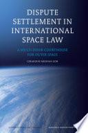 Dispute Settlement in International Space Law