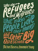 Who Are Refugees and Migrants  What Makes People Leave Their Homes  an Who Are Refugees  Big Questions