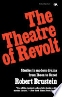 The Theatre Of Revolt : argues that the roots of the modern theatre...