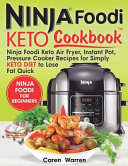 Keto Ninja Foodi Cookbook Ninja Foodi Keto Air Fryer Instant Pot Pressure Cooker Recipes For Simply Keto Diet To Lose Fat Quick Ninja Foodie