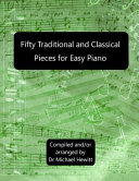 Fifty Traditional and Classical Pieces for Easy Piano