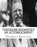 Theodore  Teddy  Roosevelt an Autobiography  Illumination Publishing