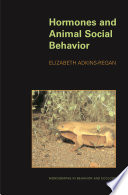 Hormones and Animal Social Behavior Environments Has Revealed A Rich Tapestry Of