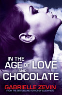 In the Age of Love and Chocolate Gabrielle Zevin All These Things