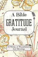 A Bible Gratitude Journal 52 Weeks Of Thankfulness And Blessings