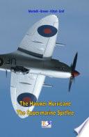 The Hawker Huricane   The Supermarine Spitfire