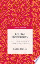 Animal Modernity: Jumbo the Elephant and the Human Dilemma But What Is Modernity To Animals?