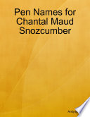Pen Names for Chantal Maud Snozcumber
