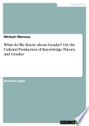 What do We Know about Gender  On the Cultural Production of Knowledge  Theory  and Gender