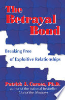 The Betrayal Bond : and overcoming the crippling effects of abusive...