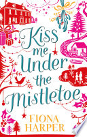 Kiss Me Under the Mistletoe  Mills   Boon M B