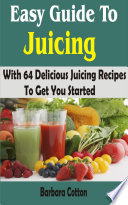 Easy Guide To Juicing