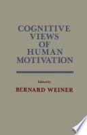 Cognitive Views Of Human Motivation