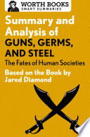 Summary And Analysis Of Guns  Germs  And Steel  The Fates Of Human Societies : of guns, germs, and steel tells you what...