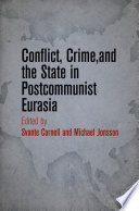 Conflict  Crime  and the State in Postcommunist Eurasia