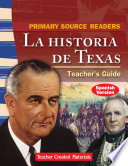 Primary Source Readers  La historia de Texas Teacher s Guide  Spanish Version