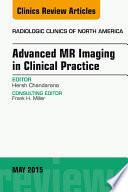 Advanced MR Imaging in Clinical Practice, An Issue of Radiologic Clinics of North America,