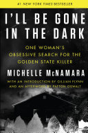 I'll Be Gone In The Dark : of the elusive serial rapist turned...