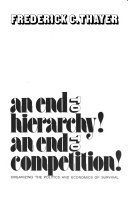 An end to hierarchy  An end to competition  Organizing the politics and economics of survival