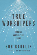 Ebook True Worshipers Epub Bob Kauflin Apps Read Mobile