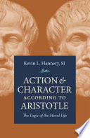 Action & character according to Aristotle : the logic of the moral life / Kevin L. Flannery, SJ.