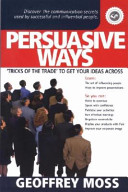 Persuasive Ways : the communication secrets to influence people...