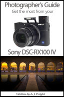 Photographers Guide Get The Most From Your Sony DSC RX100 IV